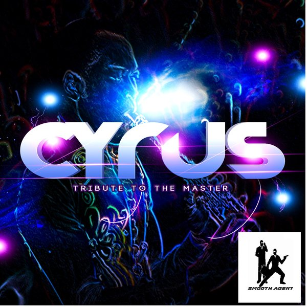 Cyrus – Tribute To The Master [Smooth Agent]