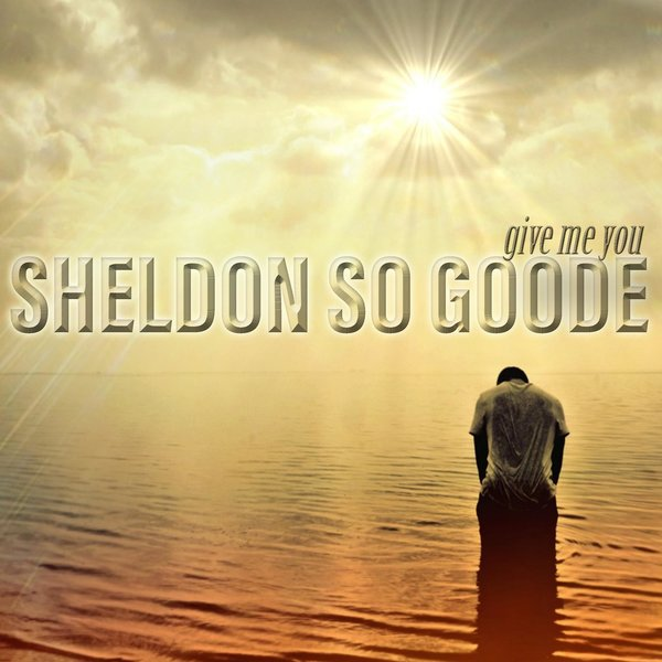 Sheldon So Goode – Give Me You [So Goode Music]