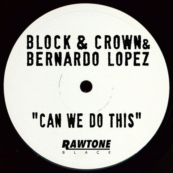Block & Crown, Bernardo Lopez – Can We Do This [Rawtone Recordings]