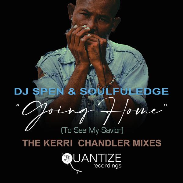 DJ Spen & Soulfuledge – Goin' Home (To See My Savior) (The Kerri Chandler Remix) [Quantize Recordings]
