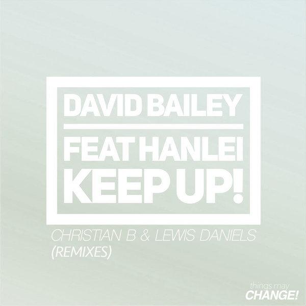 David Bailey & Hanlei – Keep Up! (Christian B & Lewis Daniels Remixes) [Things May Change!]