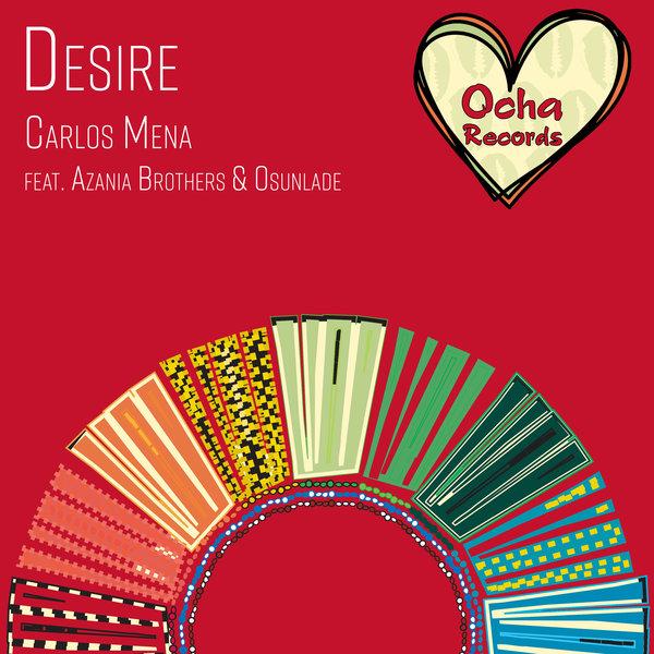 Carlos Mena feat. Azania Brothers & Osunlade – Desire [Ocha Records]