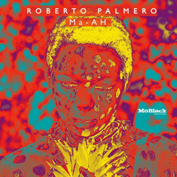 Roberto Palmero – Ma – AH [MoBlack Records]