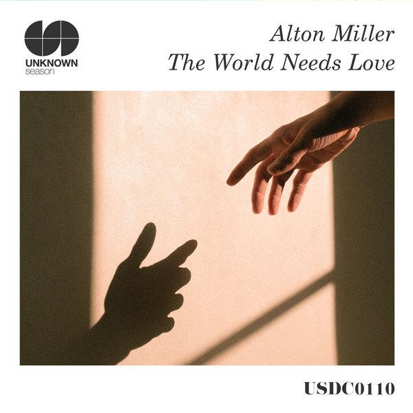 Alton Miller – The World Needs Love [UNKNOWN Season]