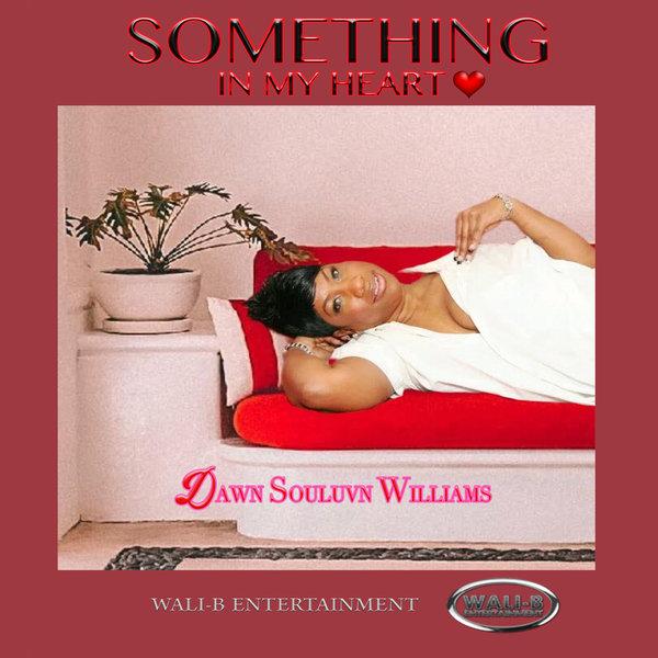 Dawn Souluvn Williams – Something In My Heart [DJ Wali-B Music]