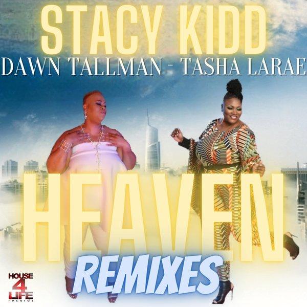 Stacy Kidd Pres. Tasha LaRae & Dawn Tallman – Heaven Remixes [House 4 Life]