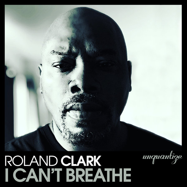 Roland Clark – I Can't Breathe [Unquantize]