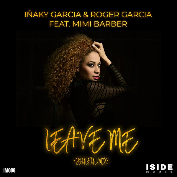 Inaky Garcia & Roger Garcia Feat. Mimi Barber – Leave Me [Iside Music]