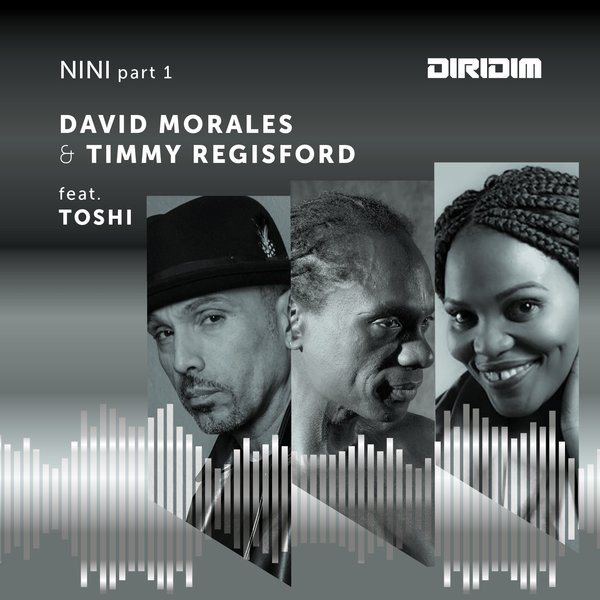David Morales, Timmy Regisford, Toshi – Nini Part 1 [DIRIDIM]