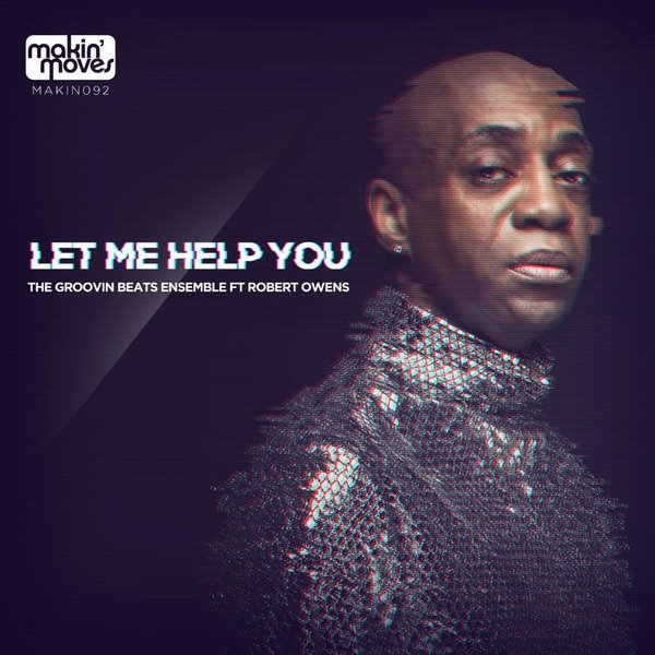 The Groovin Beats Ensemble, Robert Owens – Let Me Help You [Makin Moves]