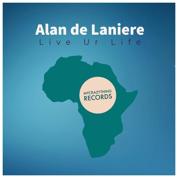 Alan de Laniere – Live Ur Life [Mycrazything Records]