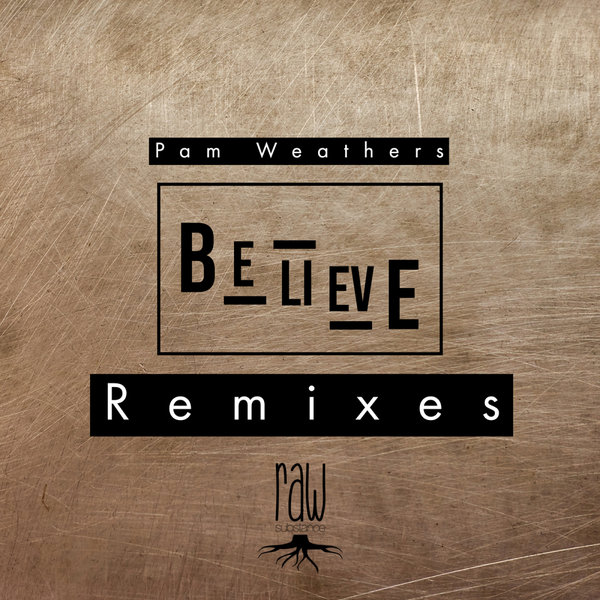 Pam Weathers – Believe (Remixes) [Raw Substance]