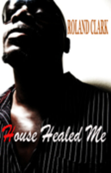Roland Clark - House Healed Me on Traxsource