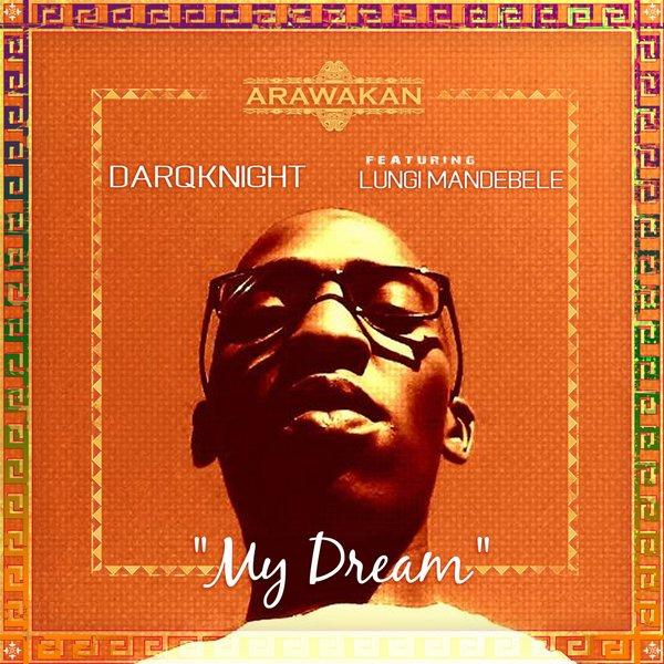 DarqKnight, Lungi Mandebele – My Dream [Arawakan]