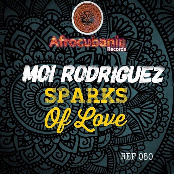 Moi Rodriguez – Sparks Of Love [Afrocubania Records]