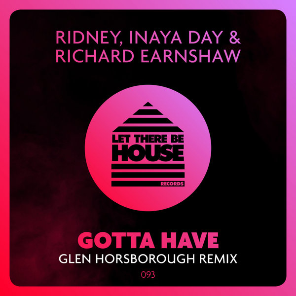 Ridney, Inaya Day, Richard Earnshaw – Gotta Have (Remix) [Let There Be House Records]