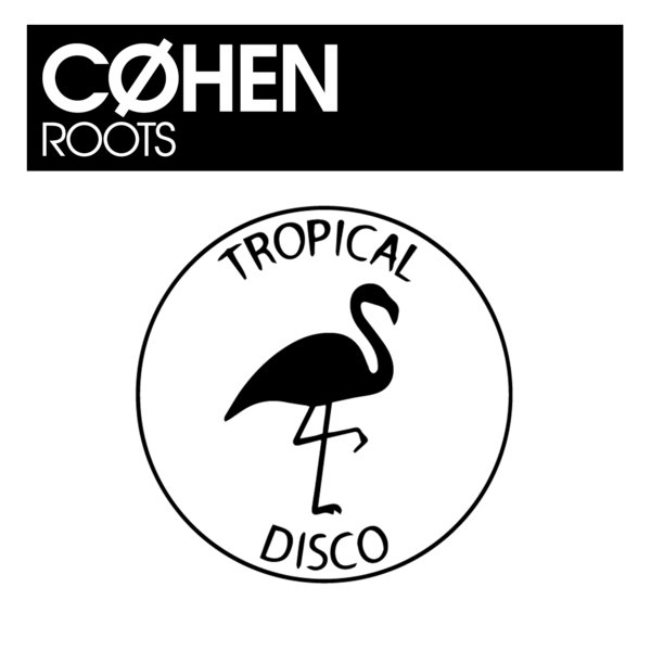 Cøhen – Roots [Tropical Disco Records]