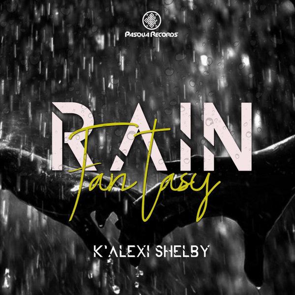 K'Alexi Shelby feat. Ejaye – Rain Fantasy [Pasqua Records]