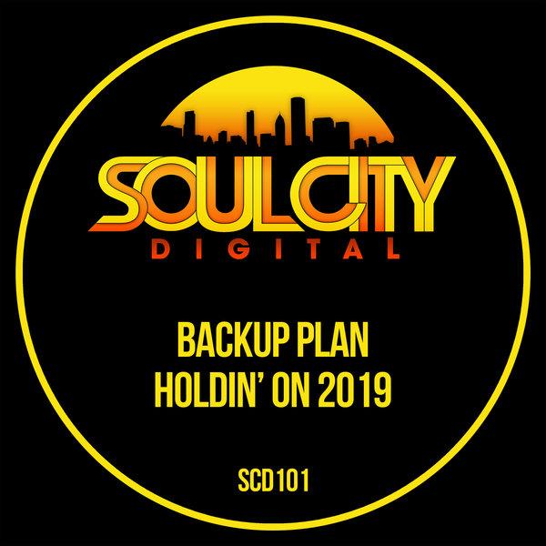 Backup Plan – Holdin' On 2019 [Soul City Digital]