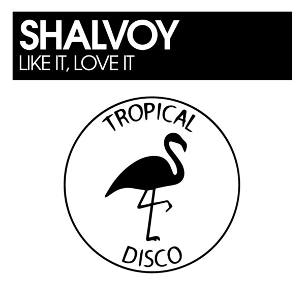 Shalvoy – Like It, Love It [Tropical Disco Records]