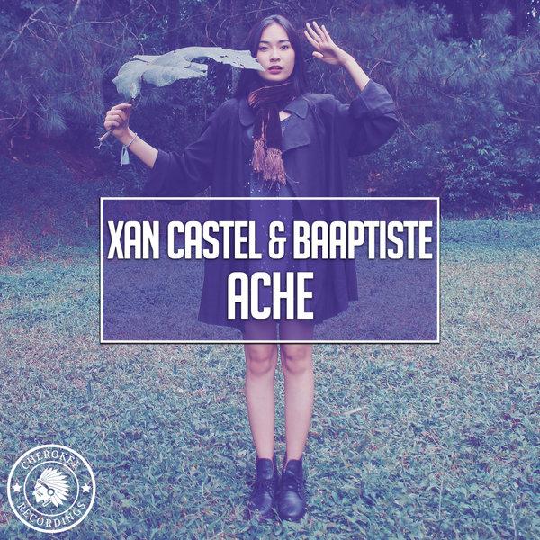 Xan Castel & Baaptiste - Ache (Original Mix)