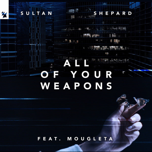 Sultan + Shepard feat. Mougleta – All Of Your Weapons ile ilgili görsel sonucu
