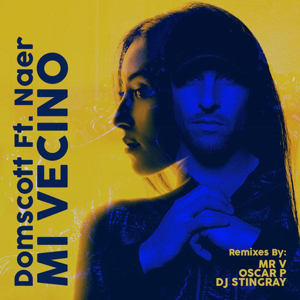 Domscott Feat. Naer – Mi Vecino (Incl Mr V Remixes) [Open Bar Music]