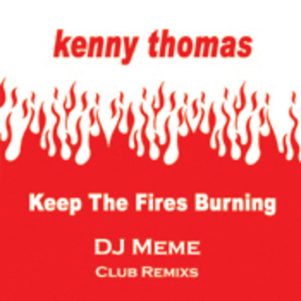 kenny thomas keep the fires burning dj meme club remixes on